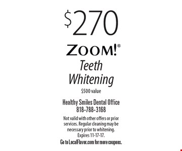 $270 Zoom! Teeth Whitening$500 value. Not valid with other offers or prior services. Regular cleaning may be necessary prior to whitening. Expires 11-17-17. Go to LocalFlavor.com for more coupons.