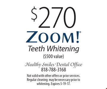 $270 Zoom! Teeth Whitening ($500 value). Not valid with other offers or prior services. Regular cleaning may be necessary prior to whitening. Expires 5-19-17.