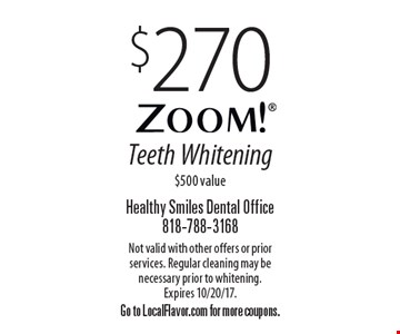 $270 Zoom! Teeth Whitening. $500 value. Not valid with other offers or prior services. Regular cleaning may be necessary prior to whitening. Expires 10/20/17. Go to LocalFlavor.com for more coupons.