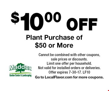 $10.00 OFF Plant Purchase of $50 or More. Cannot be combined with other coupons, sale prices or discounts. Limit one offer per household. Not valid for installed orders or deliveries. Offer expires 7-30-17. LF10. Go to LocalFlavor.com for more coupons.