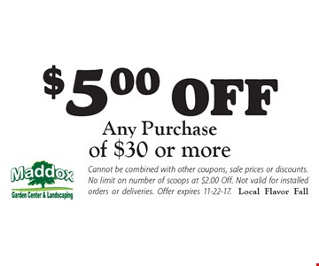 $5.00 off any purchase of $30 or more. Cannot be combined with other coupons, sale prices or discounts. No limit on number of scoops at $2.00 Off. Not valid for installed orders or deliveries. Offer expires 11-22-17.Local Flavor Fall