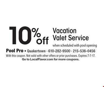 10% off Vacation Valet Service when scheduled with pool opening. With this coupon. Not valid with other offers or prior purchases. Expires 7-7-17.Go to LocalFlavor.com for more coupons.