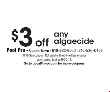 $3 off any algaecide. With this coupon. Not valid with other offers or prior purchases. Expires 9-30-17. Go to LocalFlavor.com for more coupons.