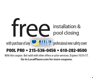 Free Installation & Pool Closing With Purchase Of Any Merlin Industries Professional New Safety Cover. With this coupon. Not valid with other offers or prior services. Expires 10/31/17. Go to LocalFlavor.com for more coupons.