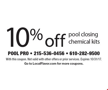 10% Off Pool Closing Chemical Kits. With this coupon. Not valid with other offers or prior services. Expires 10/31/17. Go to LocalFlavor.com for more coupons.
