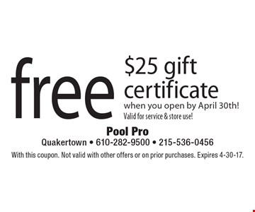 Free $25 gift certificate when you open by April 30th! Valid for service & store use!. With this coupon. Not valid with other offers or on prior purchases. Expires 4-30-17.