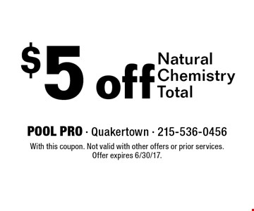 $5 off Natural Chemistry Total. With this coupon. Not valid with other offers or prior services. Offer expires 6/30/17.