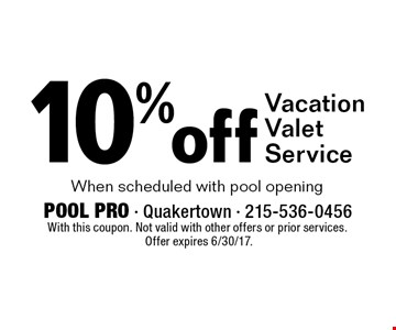 10% off Vacation Valet Service When scheduled with pool opening. With this coupon. Not valid with other offers or prior services. Offer expires 6/30/17.