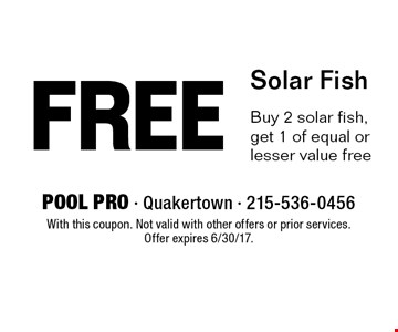 Free Solar Fish. Buy 2 solar fish, get 1 of equal or lesser value free. With this coupon. Not valid with other offers or prior services. Offer expires 6/30/17.