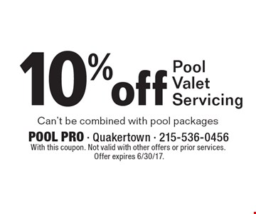 10% off Pool Valet Servicing Can't be combined with pool packages. With this coupon. Not valid with other offers or prior services. Offer expires 6/30/17.