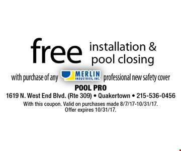 Free installation & pool closing with purchase of any Merlin Industries professional new safety cover. With this coupon. Valid on purchases made 8/7/17-10/31/17. Offer expires 10/31/17.