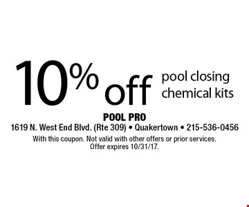 10% off pool closing chemical kits. With this coupon. Not valid with other offers or prior services. Offer expires 10/31/17.