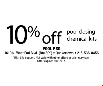 10% off pool closing chemical kits. With this coupon. Not valid with other offers or prior services. Offer expires 10/15/17.
