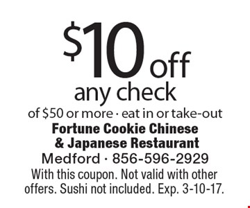 $10 off any check of $50 or more - eat in or take-out. With this coupon. Not valid with other offers. Sushi not included. Exp. 3-10-17.