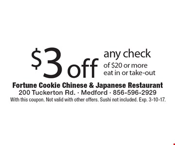 $3 off any check of $20 or more, eat in or take-out. With this coupon. Not valid with other offers. Sushi not included. Exp. 3-10-17.
