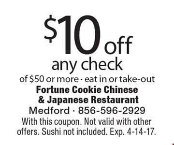 $10 off any check of $50 or more - eat in or take-out. With this coupon. Not valid with other offers. Sushi not included. Exp. 4-14-17.