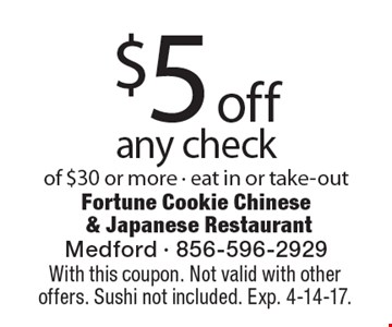 $5 off any check of $30 or more - eat in or take-out. With this coupon. Not valid with other offers. Sushi not included. Exp. 4-14-17.