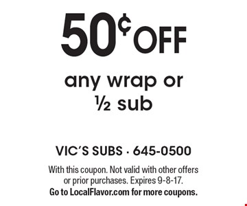 50¢ OFF any wrap or1/2 sub. With this coupon. Not valid with other offers or prior purchases. Expires 9-8-17. Go to LocalFlavor.com for more coupons.