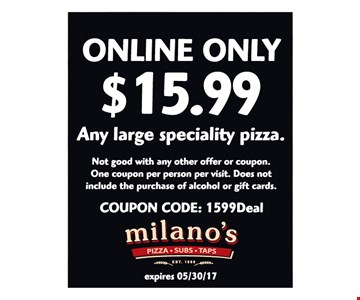 Online Only $15.99 Any Large Speciality Pizza