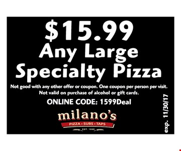 $15.99 any large specialty pizza