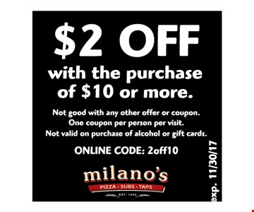 $2 OFF with the purchase of $10 or more . not good with any other offer or coupon.one coupon per person per visit.
