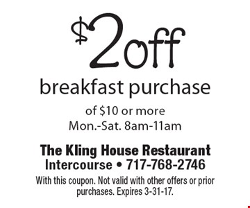 $2 off breakfast purchase of $10 or more. Mon.-Sat. 8am-11am. With this coupon. Not valid with other offers or prior purchases. Expires 3-31-17.