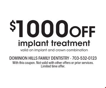$1000 Off implant treatment. Valid on implant and crown combination. INCLUDES FREE CONSULTATION. With this coupon. Not valid with other offers or prior services. Limited time offer.