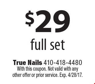 $29 full set. With this coupon. Not valid with any other offer or prior service. Exp. 4/28/17.