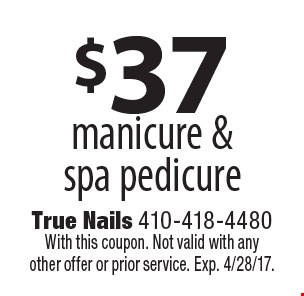 $37 manicure & spa pedicure. With this coupon. Not valid with any other offer or prior service. Exp. 4/28/17.