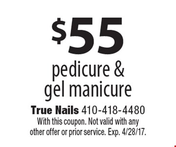 $55 pedicure & gel manicure. With this coupon. Not valid with any other offer or prior service. Exp. 4/28/17.