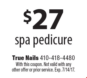 $27 spa pedicure. With this coupon. Not valid with any other offer or prior service. Exp. 7/14/17.