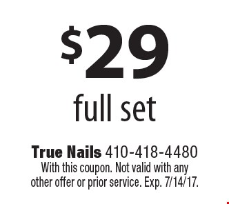 $29 full set. With this coupon. Not valid with any other offer or prior service. Exp. 7/14/17.