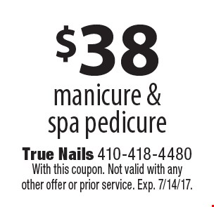 $38 manicure & spa pedicure. With this coupon. Not valid with any other offer or prior service. Exp. 7/14/17.