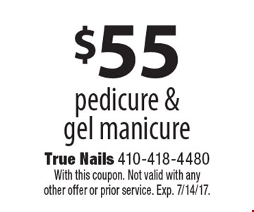 $55 pedicure & gel manicure. With this coupon. Not valid with any other offer or prior service. Exp. 7/14/17.