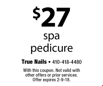 $27 spa pedicure. With this coupon. Not valid with other offers or prior services. Offer expires 2-9-18.