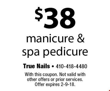 $38 manicure & spa pedicure. With this coupon. Not valid with other offers or prior services. Offer expires 2-9-18.