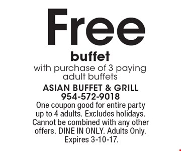Free buffet with purchase of 3 paying adult buffets. One coupon good for entire party up to 4 adults. Excludes holidays. Cannot be combined with any other offers. DINE IN ONLY. Adults Only. Expires 3-10-17.