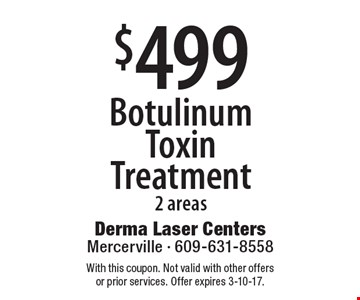 $499 Botulinum Toxin Treatment2 areas. With this coupon. Not valid with other offers or prior services. Offer expires 3-10-17.