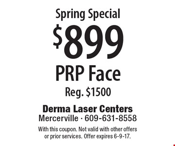 Spring Special $899 PRP Face. Reg. $1500. With this coupon. Not valid with other offers or prior services. Offer expires 6-9-17.