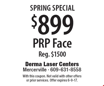 Spring Special $899 PRP Face, Reg. $1500. With this coupon. Not valid with other offers or prior services. Offer expires 6-9-17.