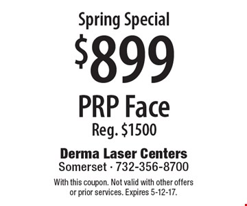 Spring Special. $899 PRP Face, Reg. $1500. With this coupon. Not valid with other offers or prior services. Expires 5-12-17.