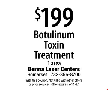$199 Botulinum Toxin Treatment. 1 area. With this coupon. Not valid with other offers or prior services. Offer expires 7-14-17.