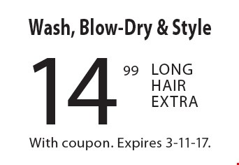 14.99 Wash, Blow-Dry & Style Long Hair Extra. With coupon. Expires 3-11-17.