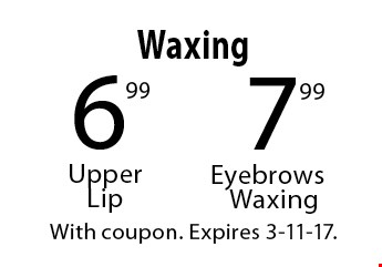 WAXING! 7.99 Eyebrows Waxing OR $6.99 Upper Lip. With coupon. Expires 3-11-17.