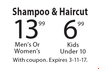 6.99 Shampoo & Haircut Kids Under 10. 13.99 Shampoo & Haircut Men's OrWomen's. With coupon. Expires 3-11-17.