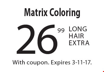 26.99 Matrix Coloring Long Hair Extra. With coupon. Expires 3-11-17.