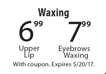 $7.99 Eyebrows Waxing OR $6.99 Waxing Upper Lip. With coupon. Expires 5/20/17.