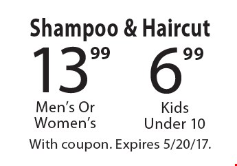 Shampoo & Haircut $6.99 Kids Under 10 OR $13.99 Shampoo & Haircut Men's Or Women's. With coupon. Expires 5/20/17.