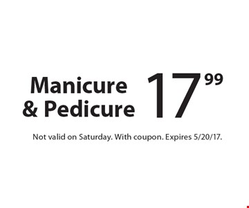 $17.99 Manicure & Pedicure. Not valid on Saturday. With coupon. Expires 5/20/17.