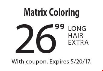 $26.99 Matrix Coloring. Long Hair Extra. With coupon. Expires 5/20/17.